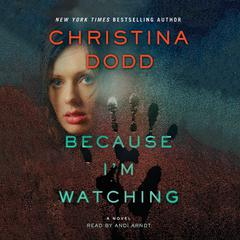 Because Im Watching: A Novel Audiobook, by Christina Dodd