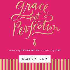 Grace, Not Perfection: Embracing Simplicity, Chasing Joy Audiobook, by Emily Ley