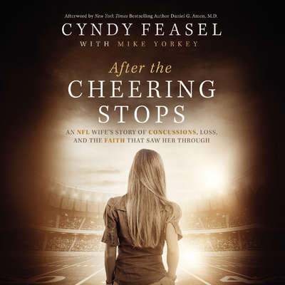 After the Cheering Stops: An NFL Wife's Story of Concussions, Loss, and the Faith that Saw Her Through Audiobook, by Mike Yorkey