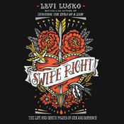 Swipe Right: The Life-and-Death Power of Sex and Romance Audiobook, by Levi Lusko
