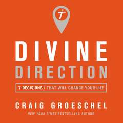 Divine Direction: 7 Decisions That Will Change Your Life Audiobook, by Craig Groeschel