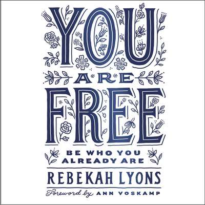 You Are Free: Be Who You Already Are Audiobook, by Rebekah Lyons
