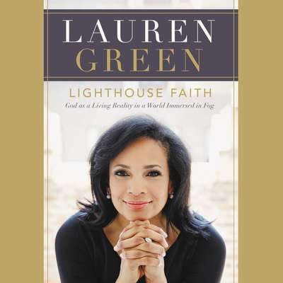 Lighthouse Faith: God as a Living Reality in a World Immersed in Fog Audiobook, by