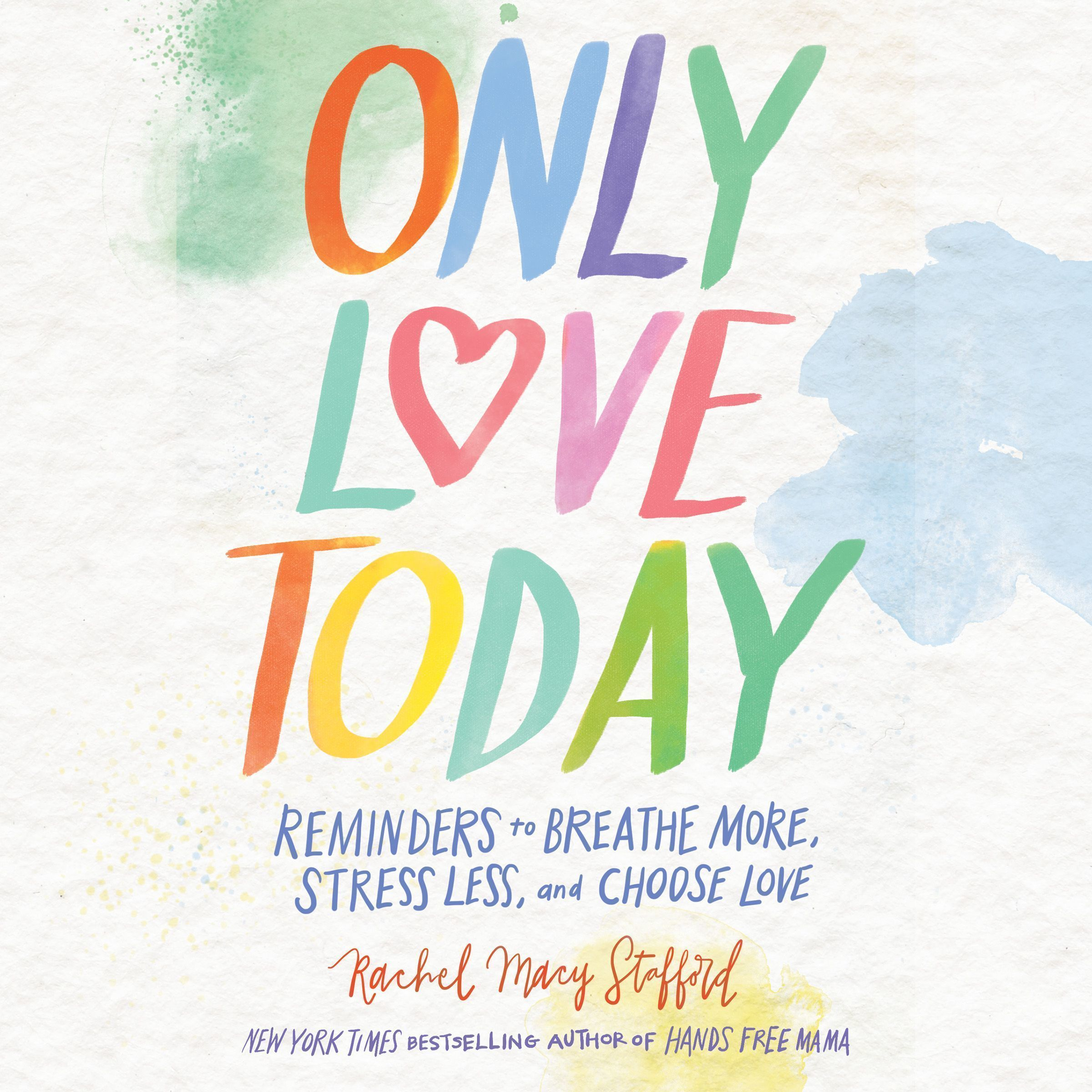 Printable Only Love Today: Reminders to Breathe More, Stress Less, and Choose Love Audiobook Cover Art