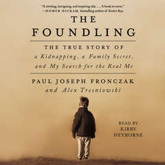 The Foundling: The True Story of a Kidnapping, a Family Secret, and My Search for the Real Me Audiobook, by Paul Joseph Fronczak, Alex Tresniowski