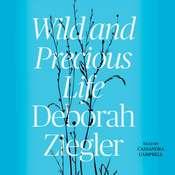 Wild and Precious Life Audiobook, by Deborah Ziegler