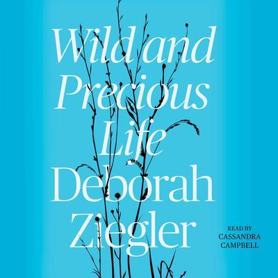 Wild and Precious Life Audiobook, by Deborah Ziegler