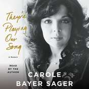 Theyre Playing Our Song: A Memoir, by Carole Bayer Sager