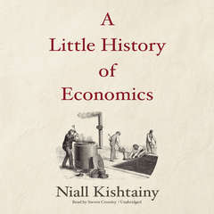 A Little History of Economics Audiobook, by Niall Kishtainy