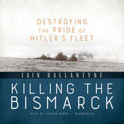 Killing the Bismarck: Destroying the Pride of Hitler's Fleet Audiobook, by Iain Ballantyne