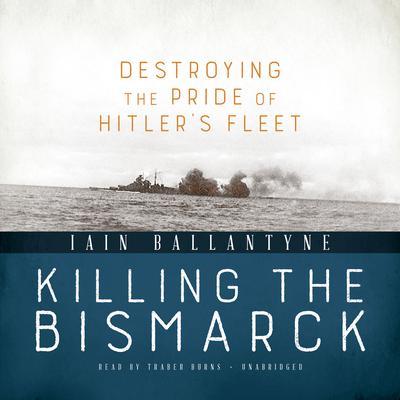 Killing the Bismarck: Destroying the Pride of Hitler's Fleet Audiobook, by Iain Ballantyne