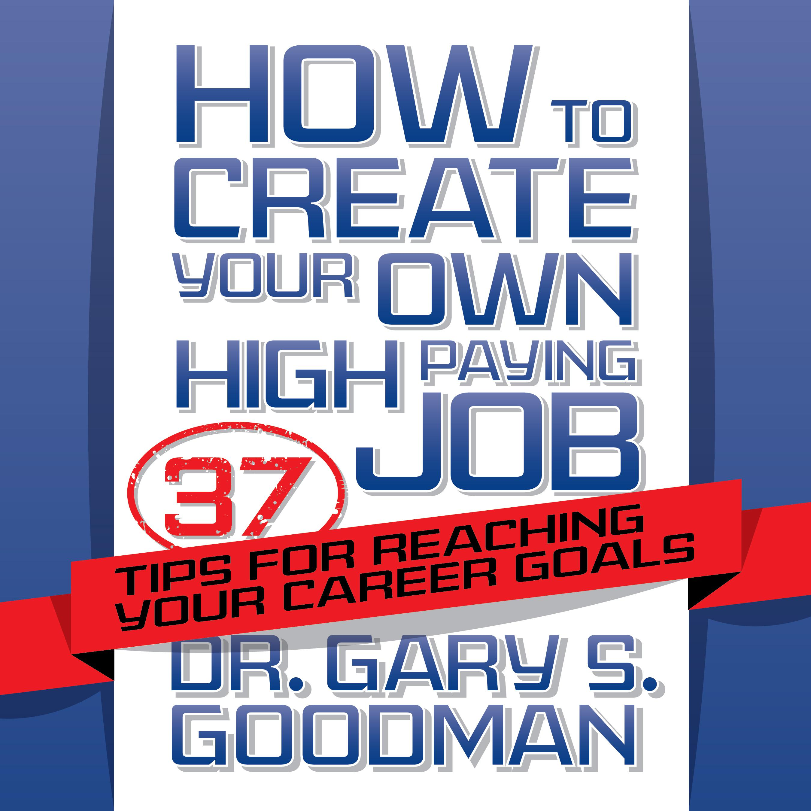 Printable How to Create Your Own High Paying Job: 37 Tips for Reaching Your Career Goals Audiobook Cover Art