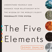 The Five Elements: Understand Yourself and Enhance Your Relationships with the Wisdom of the Worlds Oldest Personality Type System, by Dondi Dahlin