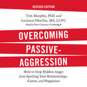 Overcoming Passive-Aggression, Revised Edition: How to Stop Hidden Anger from Spoiling Your Relationships, Career, and Happiness, by Tim Murphy, Loriann Oberlin