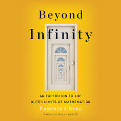 Beyond Infinity: From Uncountable Numbers to a Chicken-Sandwich Sandwich, an Exploration of Maths Biggest Topic Audiobook, by Eugenia Cheng