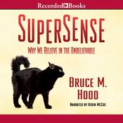 SuperSense: Why We Believe in the Unbelievable, by Bruce M. Hood