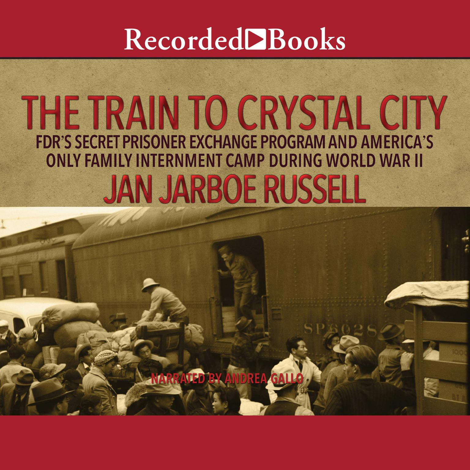 Printable The Train to Crystal City: FDR's Secret Prisoner Exchange Program and America's Only Family Internment Camp During World War II Audiobook Cover Art