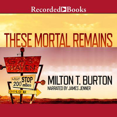 These Mortal Remains: A Mystery Audiobook, by Milton T. Burton