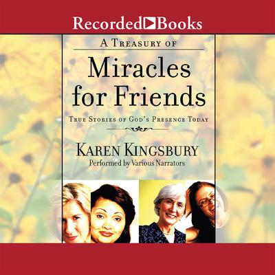A Treasury of Miracles for Friends: True Stories of Gods Presence Today Audiobook, by Karen Kingsbury