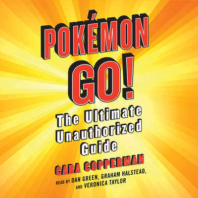 Pokemon GO!: The Ultimate Unauthorized Guide Audiobook, by Cara Copperman