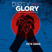 Dirty Glory: Go Where Your Best Prayers Take You Audiobook, by Bear Grylls, Pete Greig