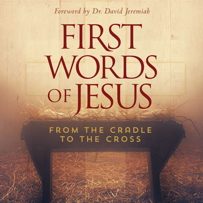 First Words of Jesus: From the Cradle to the Cross Audiobook, by