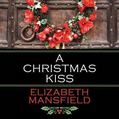 A Christmas Kiss Audiobook, by Elizabeth Mansfield