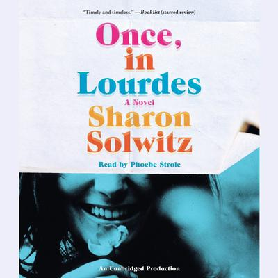Once, in Lourdes: A Novel Audiobook, by Sharon Solwitz