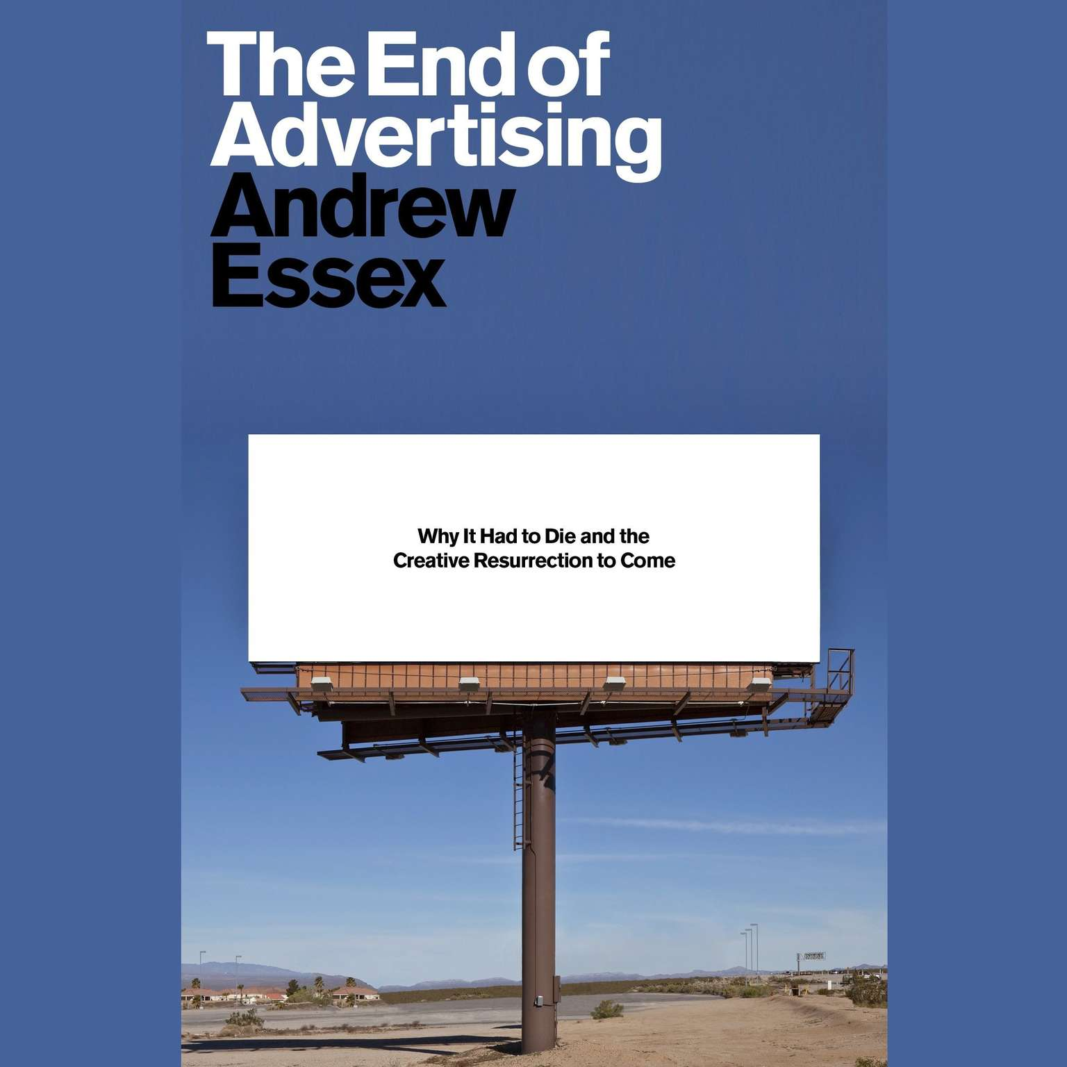 Printable The End of Advertising: Why It Had to Die, and the Creative Resurrection to Come Audiobook Cover Art