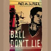 Ball Dont Lie, by Matt de la Peña