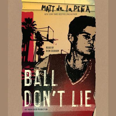 Ball Don't Lie Audiobook, by Matt de la Peña