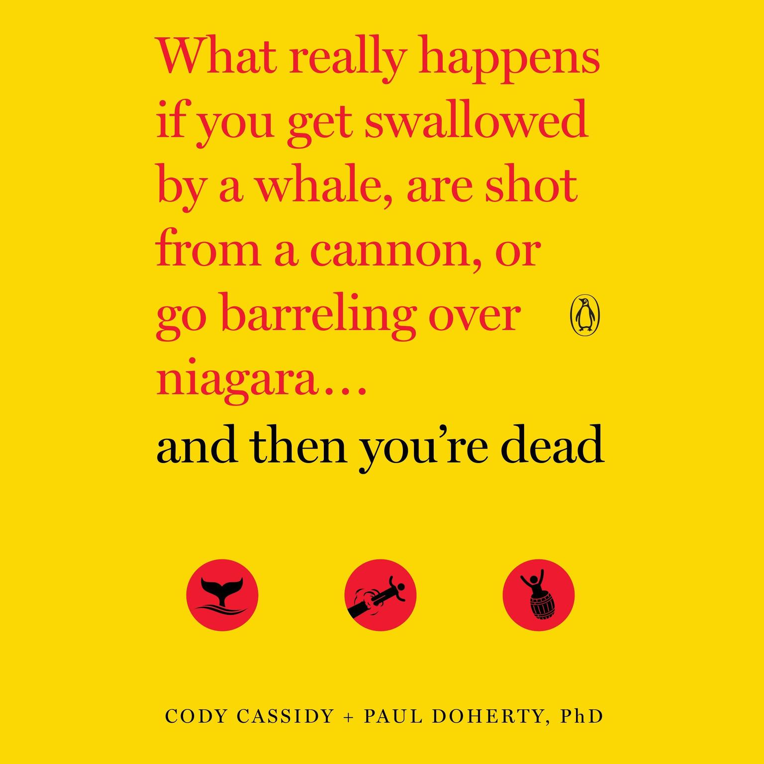 Printable And Then You're Dead: What Really Happens If You Get Swallowed by a Whale, Are Shot from a Cannon, or Go Barreling Over Niagara Audiobook Cover Art