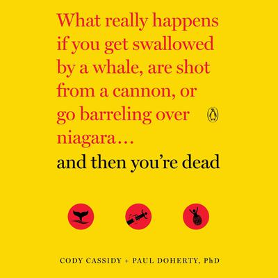 And Then Youre Dead: What Really Happens If You Get Swallowed by a Whale, Are Shot from a Cannon, or Go Barreling Over Niagara Audiobook, by Paul Doherty
