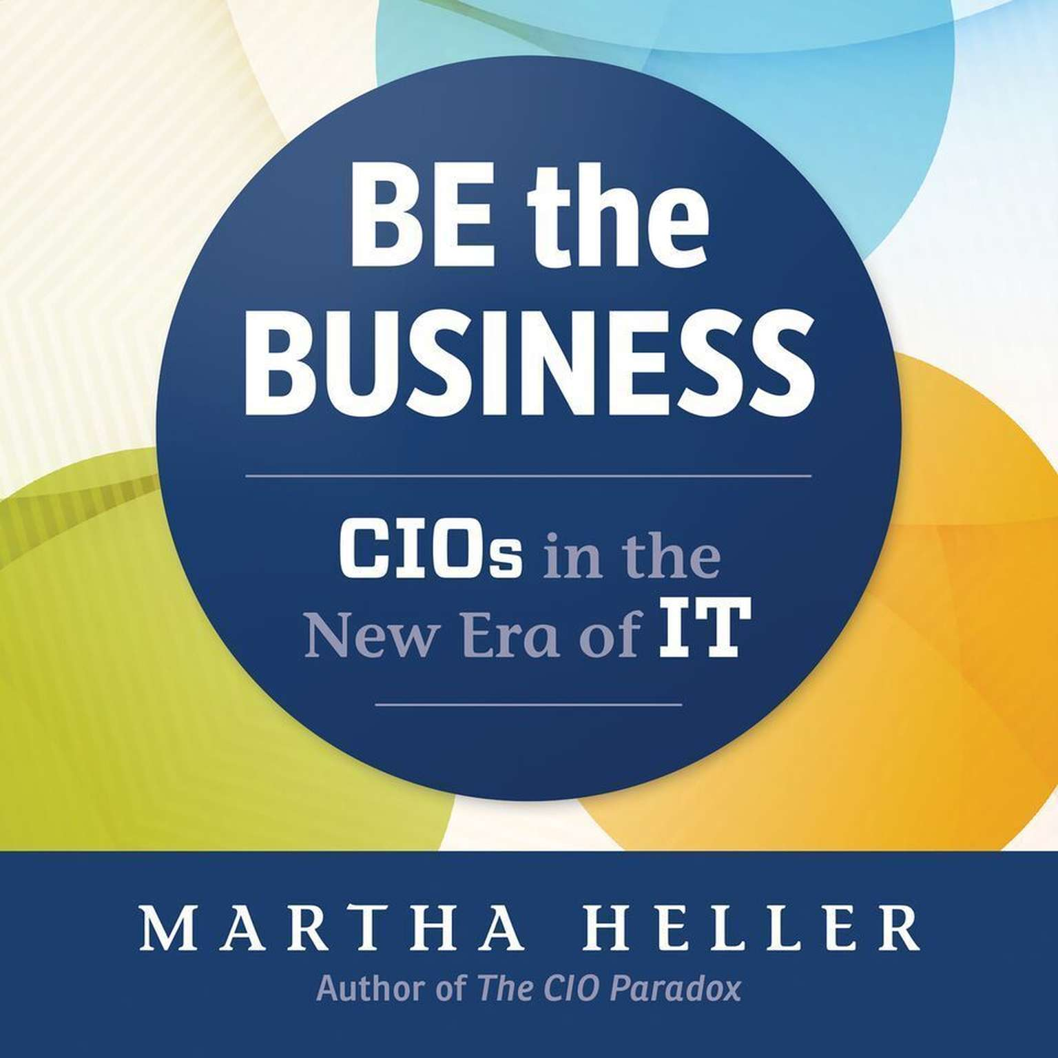 Printable Be the Business: CIOs in the New Eras of IT Audiobook Cover Art