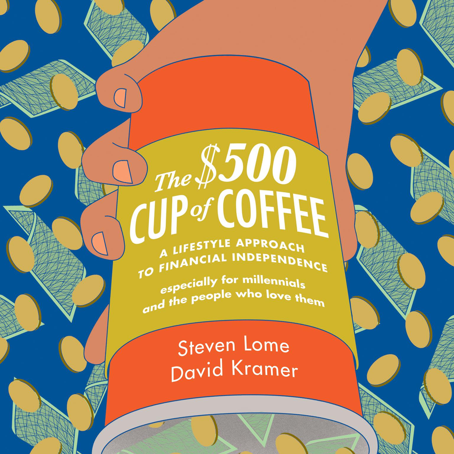 The $500 Cup Coffee: A Lifestyle Approach to Financial Independence Audiobook, by Steven Lome