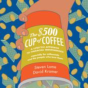 The $500 Cup of Coffee: A Lifestyle Approach to Financial Independence Audiobook, by Steven Lome, David Kramer