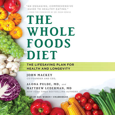 The Whole Foods Diet: The Lifesaving Plan for Health and Longevity Audiobook, by John Mackey