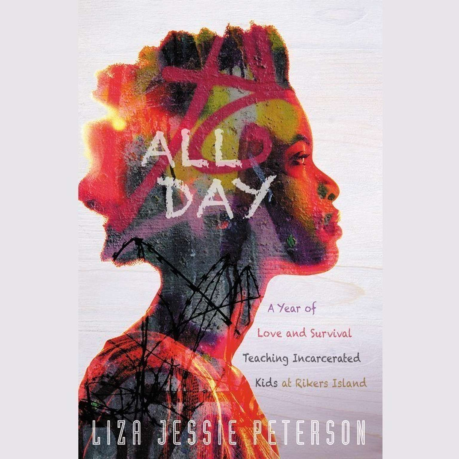 Printable All Day: A Year of Love and Survival Teaching Incarcerated Kids at Rikers Island Audiobook Cover Art