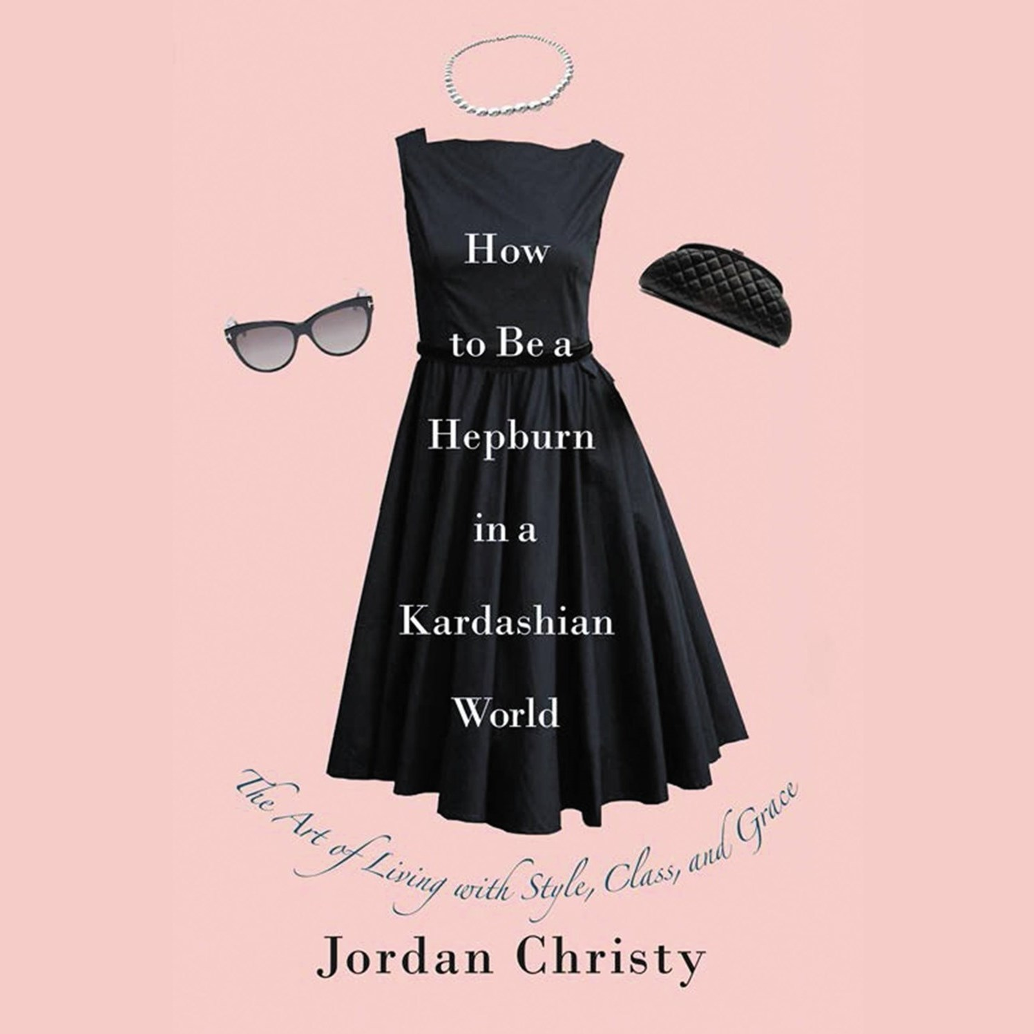 Printable How to Be a Hepburn in a Kardashian World: The Art of Living with Style, Class, and Grace Audiobook Cover Art
