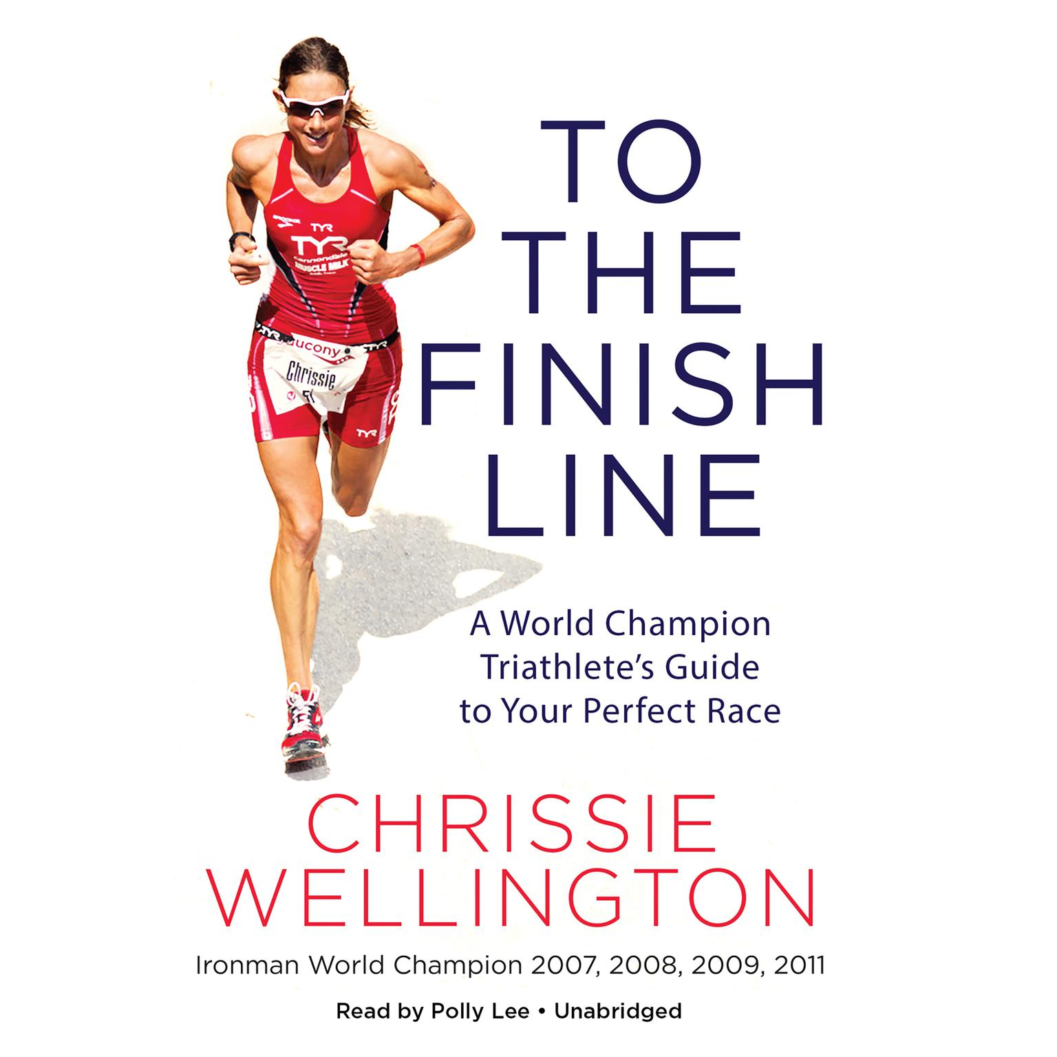 Printable To the Finish Line: A World Champion Triathlete's Guide to Your Perfect Race Audiobook Cover Art