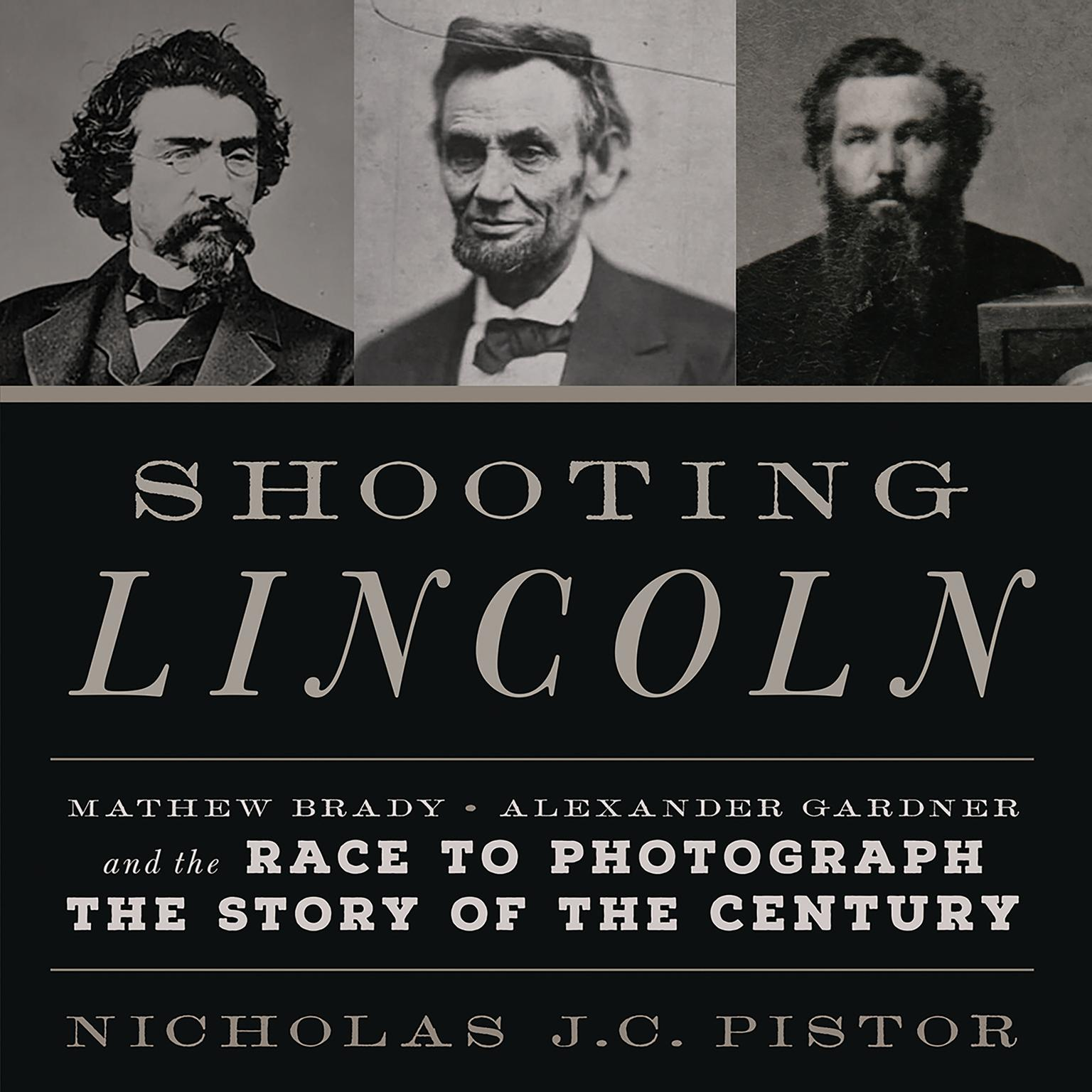 Printable Shooting Lincoln: Mathew Brady, Alexander Gardner, and the Race to Photograph the Story of the Century Audiobook Cover Art