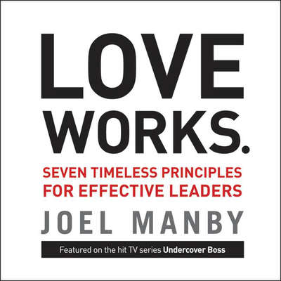 Love Works: Seven Timeless Principles for Effective Leaders Audiobook, by Joel Manby