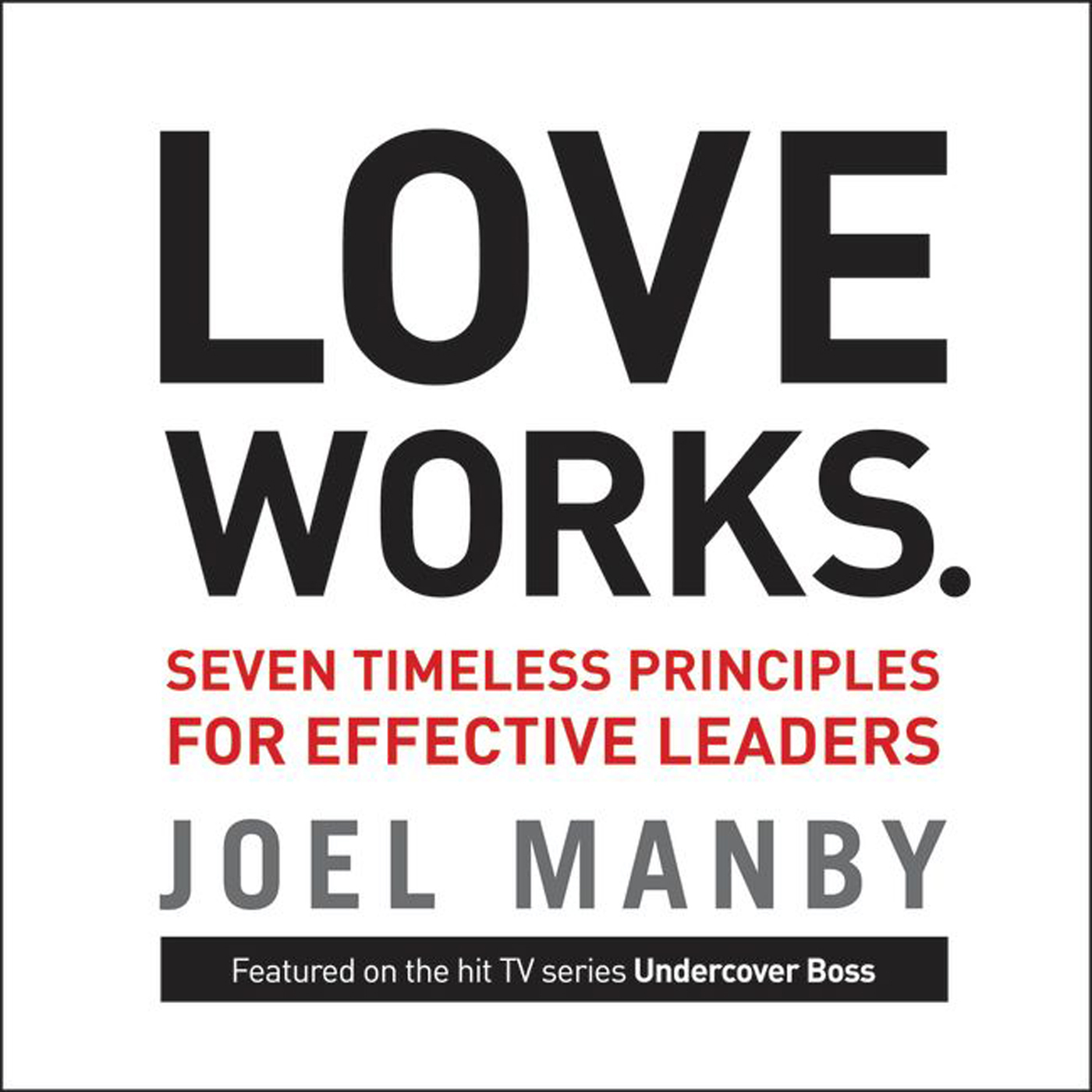 Printable Love Works: Seven Timeless Principles for Effective Leaders Audiobook Cover Art