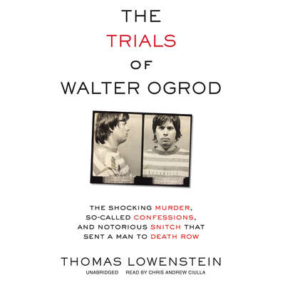 The Trials of Walter Ogrod: The Shocking Murder, So-Called Confessions, and Notorious Snitch That Sent a Man to Death Row Audiobook, by Thomas Lowenstein