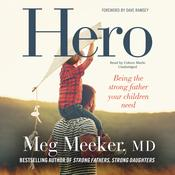 Hero: Becoming the Dad Your Children Need, by Meg Meeker