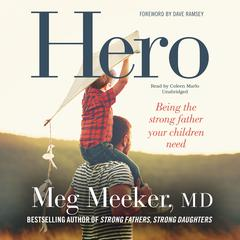 Hero: Becoming the Strong Father Your Children Need Audiobook, by Meg Meeker