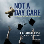 Not a Day Care: Why a Coddled Nation Is a Crippled Nation, by Everett Piper