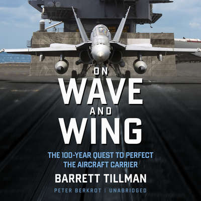On Wave and Wing: The 100 Year Quest to Perfect the Aircraft Carrier Audiobook, by Barrett Tillman