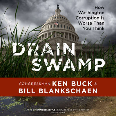 Drain the Swamp: How Washington Corruption Is Worse Than You Think Audiobook, by Ken Buck