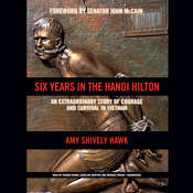 Six Years in the Hanoi Hilton: An Extraordinary Story of Courage and Survival in Vietnam, by Amy  Shively Hawk